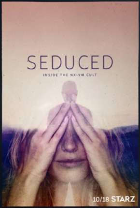Seduced - Inside The NXIVM Cult - 1ª Temporada Completa